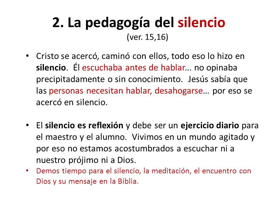 2. La pedagogía del silencio (ver. 15,16)