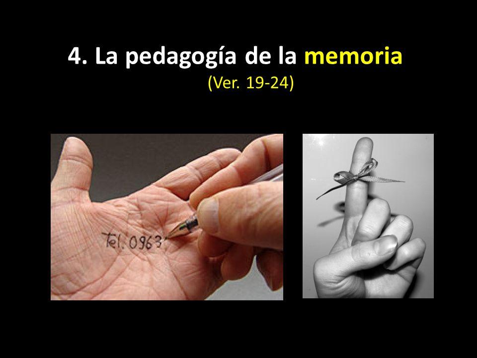 4. La pedagogía de la memoria (Ver. 19-24)