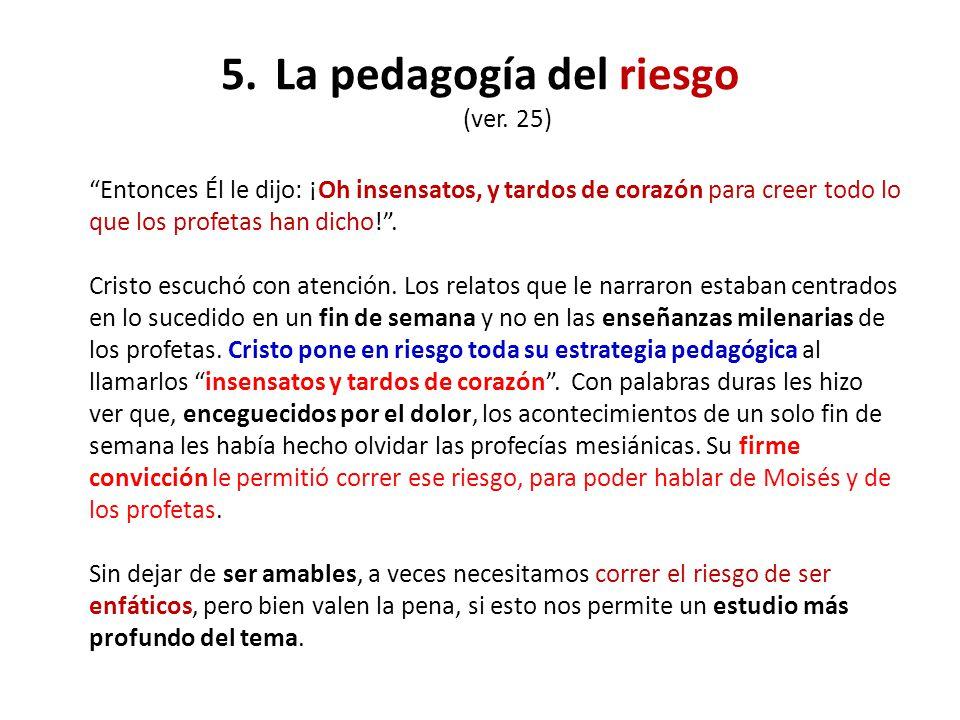 5. La pedagogía del riesgo (ver. 25)