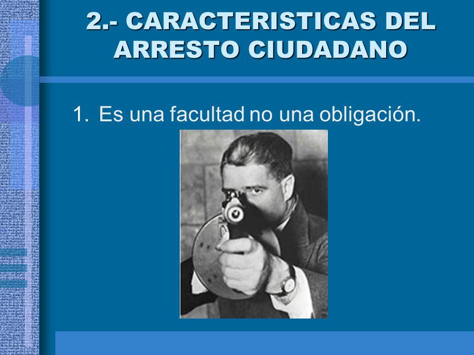 2.- CARACTERISTICAS DEL ARRESTO CIUDADANO