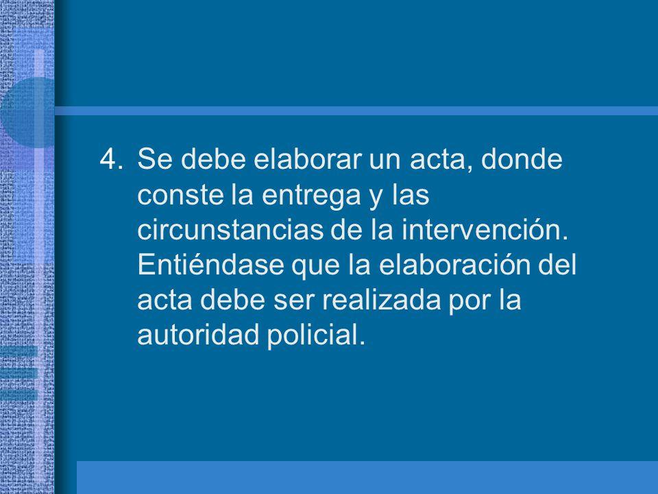 Se debe elaborar un acta, donde conste la entrega y las circunstancias de la intervención.