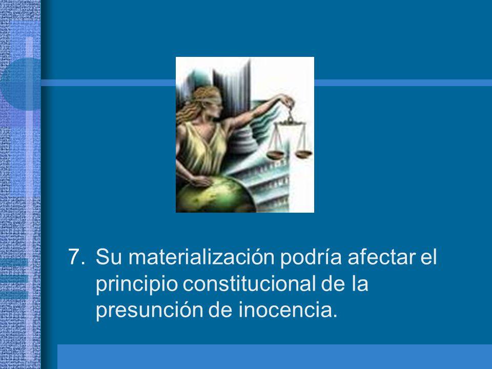 Su materialización podría afectar el principio constitucional de la presunción de inocencia.