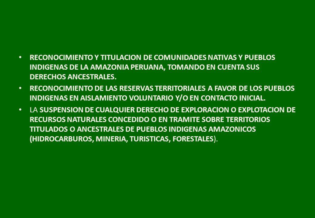 RECONOCIMIENTO Y TITULACION DE COMUNIDADES NATIVAS Y PUEBLOS INDIGENAS DE LA AMAZONIA PERUANA, TOMANDO EN CUENTA SUS DERECHOS ANCESTRALES.