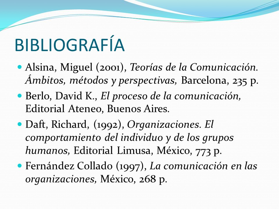 BIBLIOGRAFÍA Alsina, Miguel (2001), Teorías de la Comunicación. Ámbitos, métodos y perspectivas, Barcelona, 235 p.