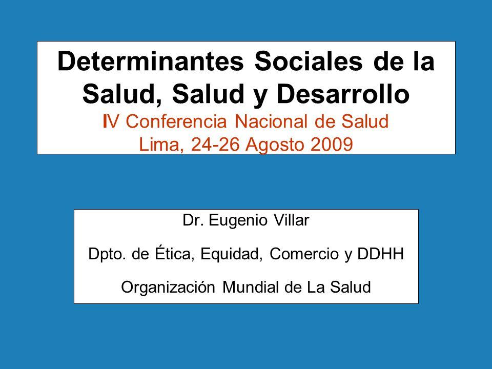 Determinantes Sociales de la Salud, Salud y Desarrollo IV Conferencia Nacional de Salud Lima, 24-26 Agosto 2009