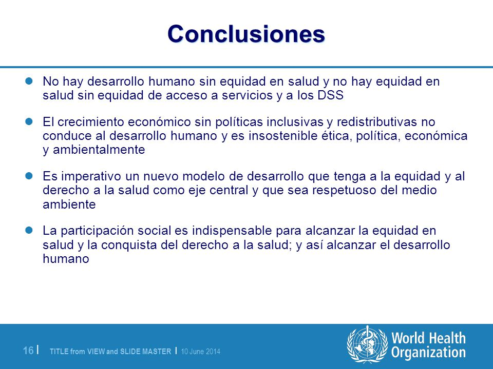 Conclusiones No hay desarrollo humano sin equidad en salud y no hay equidad en salud sin equidad de acceso a servicios y a los DSS.