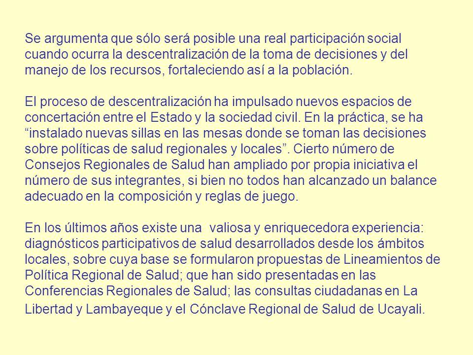 Se argumenta que sólo será posible una real participación social cuando ocurra la descentralización de la toma de decisiones y del manejo de los recursos, fortaleciendo así a la población.