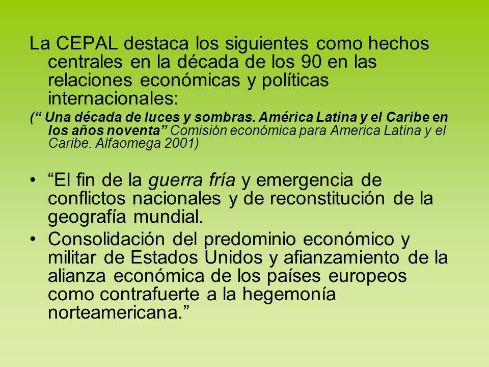 La CEPAL destaca los siguientes como hechos centrales en la década de los 90 en las relaciones económicas y políticas internacionales:
