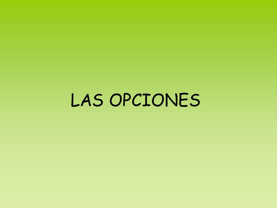 LAS OPCIONES