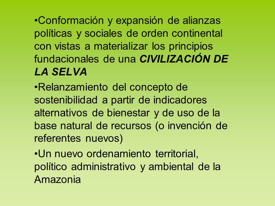 Conformación y expansión de alianzas políticas y sociales de orden continental con vistas a materializar los principios fundacionales de una CIVILIZACIÓN DE LA SELVA