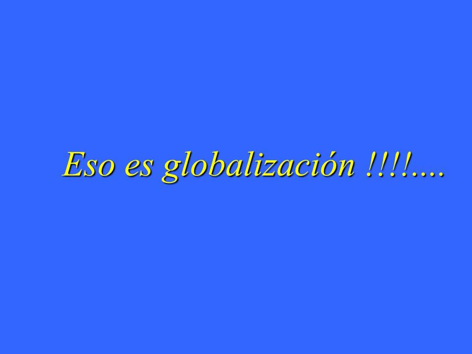 Eso es globalización !!!!....