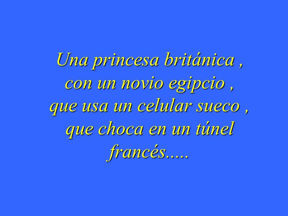 Una princesa británica , con un novio egipcio , que usa un celular sueco , que choca en un túnel francés.....