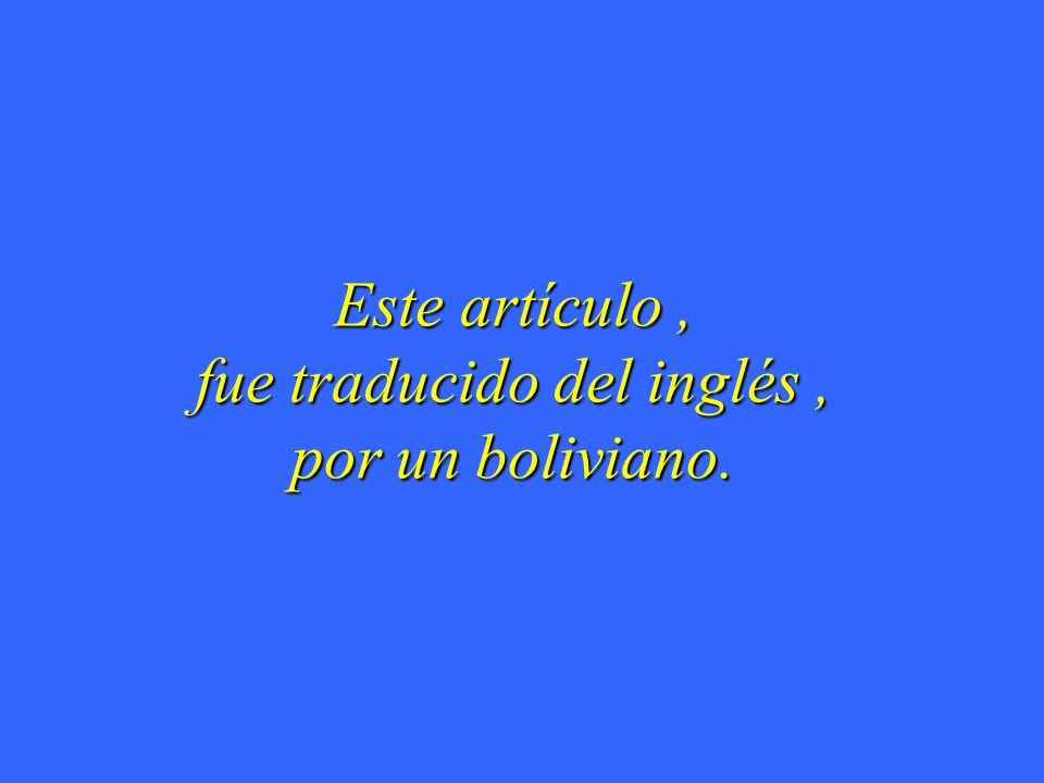 Este artículo , fue traducido del inglés , por un boliviano.