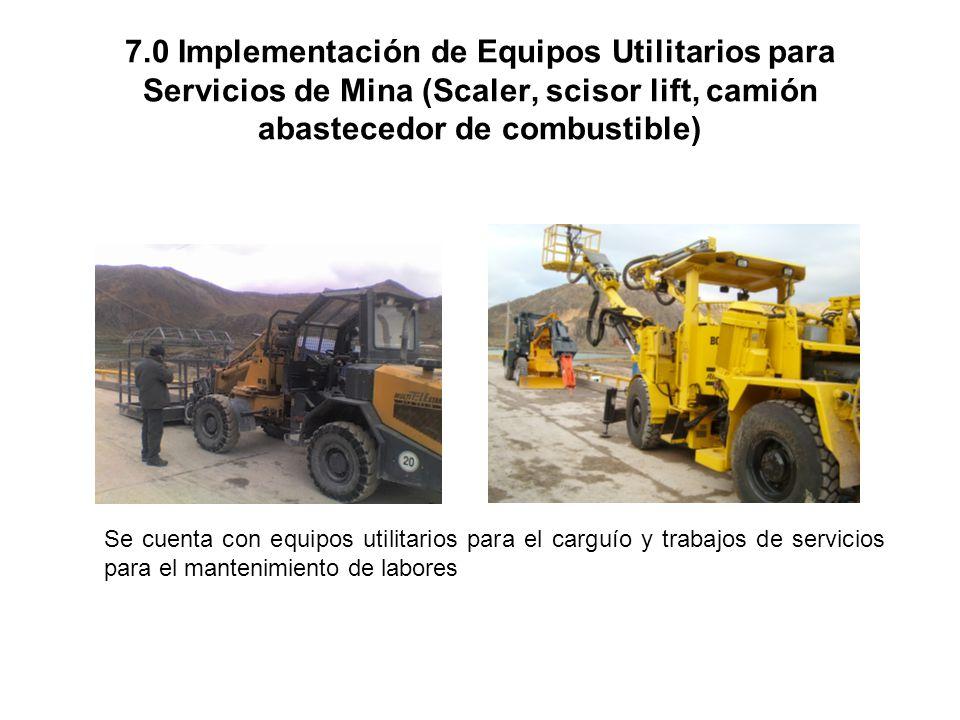 7.0 Implementación de Equipos Utilitarios para Servicios de Mina (Scaler, scisor lift, camión abastecedor de combustible)
