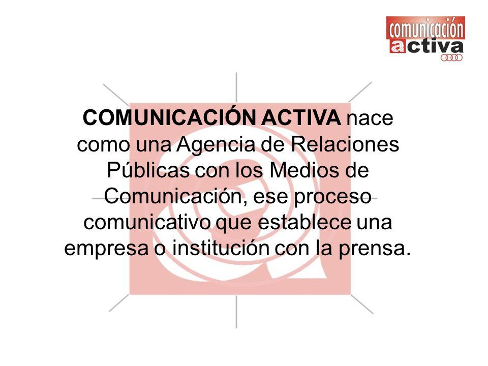 COMUNICACIÓN ACTIVA nace como una Agencia de Relaciones Públicas con los Medios de Comunicación, ese proceso comunicativo que establece una empresa o institución con la prensa.