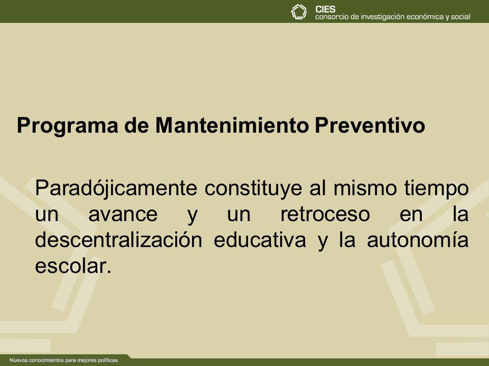 Programa de Mantenimiento Preventivo Paradójicamente constituye al mismo tiempo un avance y un retroceso en la descentralización educativa y la autonomía escolar.