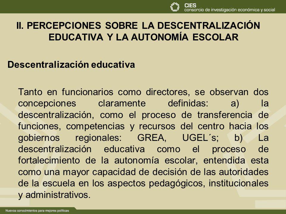 II. PERCEPCIONES SOBRE LA DESCENTRALIZACIÓN EDUCATIVA Y LA AUTONOMÍA ESCOLAR