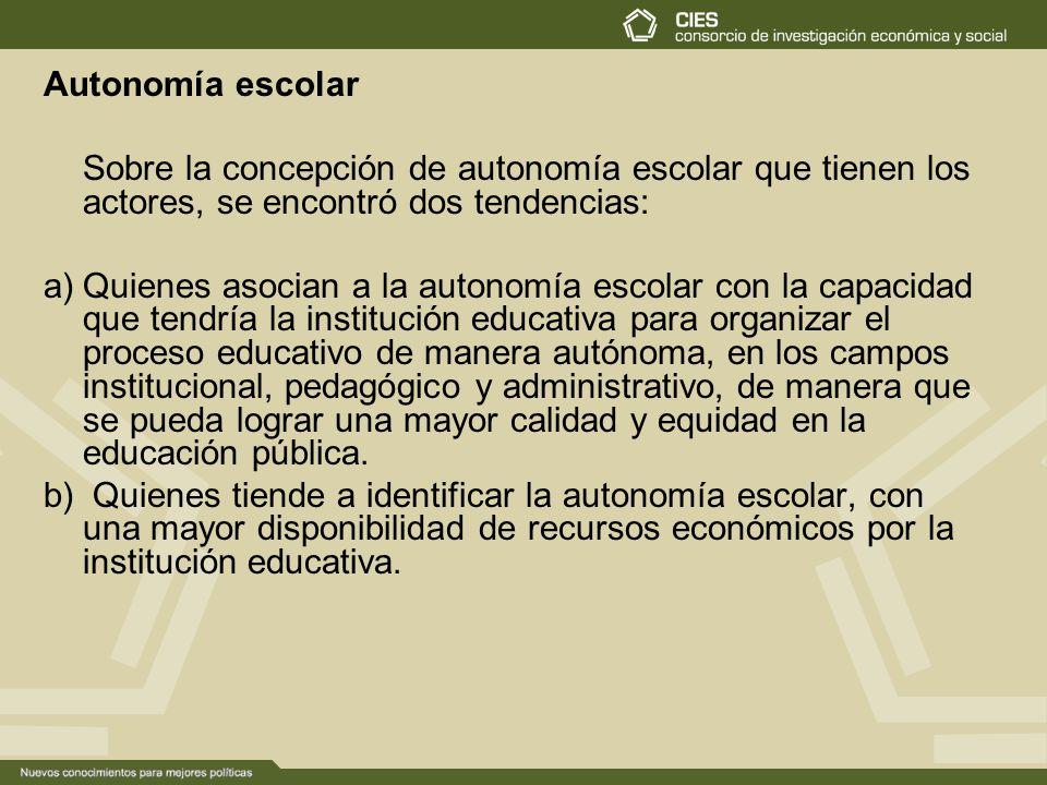 Autonomía escolar Sobre la concepción de autonomía escolar que tienen los actores, se encontró dos tendencias: