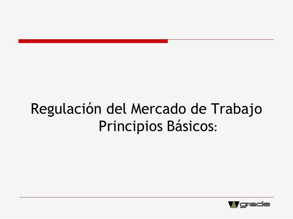Regulación del Mercado de Trabajo Principios Básicos: