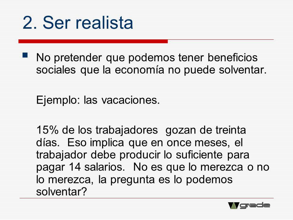 2. Ser realista No pretender que podemos tener beneficios sociales que la economía no puede solventar.