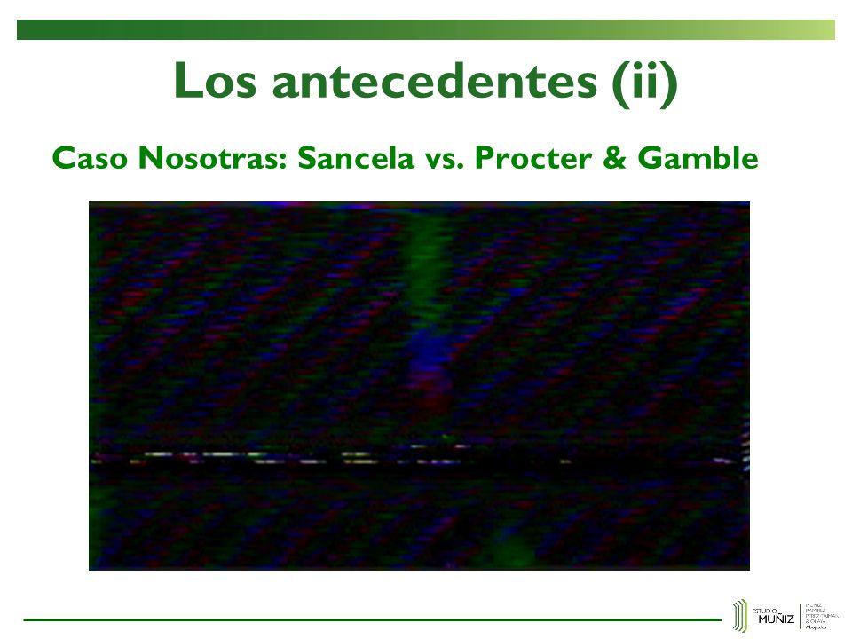 Los antecedentes (ii) Caso Nosotras: Sancela vs. Procter & Gamble
