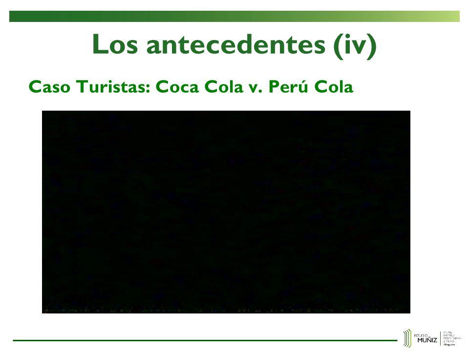 Los antecedentes (iv) Caso Turistas: Coca Cola v. Perú Cola
