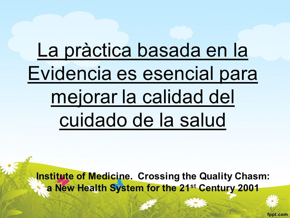 La pràctica basada en la Evidencia es esencial para mejorar la calidad del cuidado de la salud