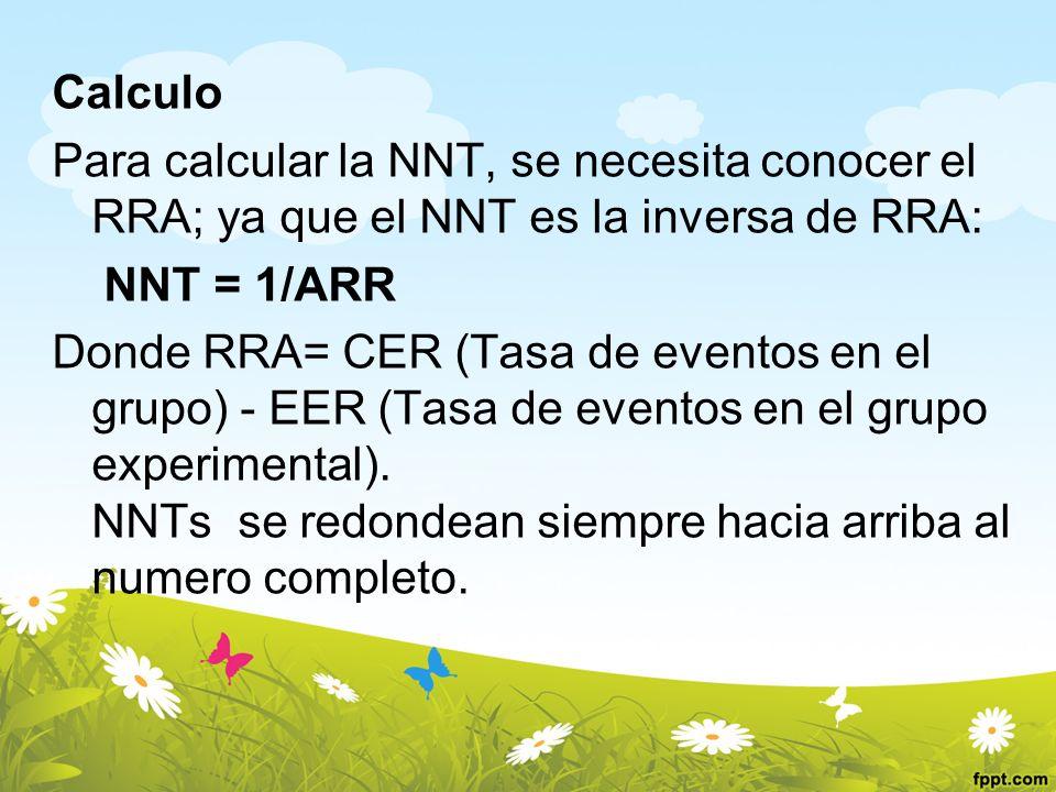 Calculo Para calcular la NNT, se necesita conocer el RRA; ya que el NNT es la inversa de RRA: NNT = 1/ARR.