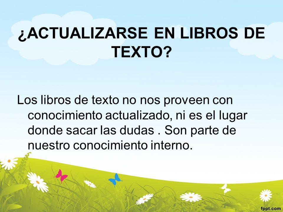 ¿ACTUALIZARSE EN LIBROS DE TEXTO