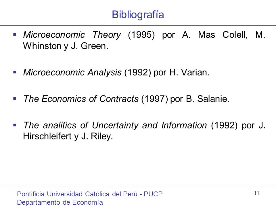 Bibliografía Microeconomic Theory (1995) por A. Mas Colell, M. Whinston y J. Green. Microeconomic Analysis (1992) por H. Varian.