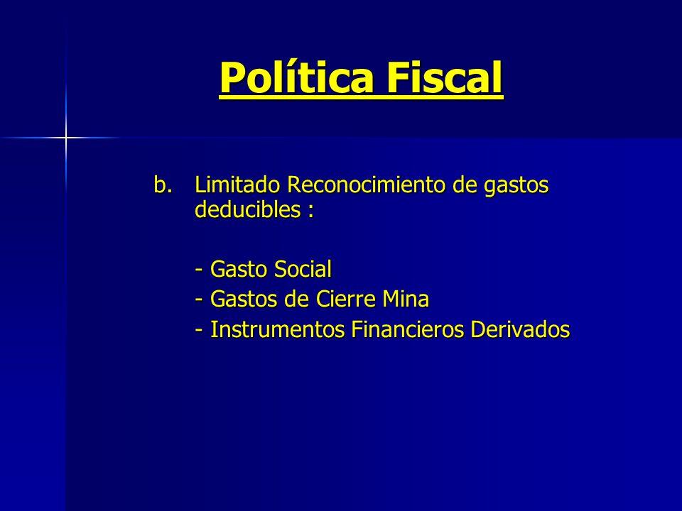 Política Fiscal b. Limitado Reconocimiento de gastos deducibles :