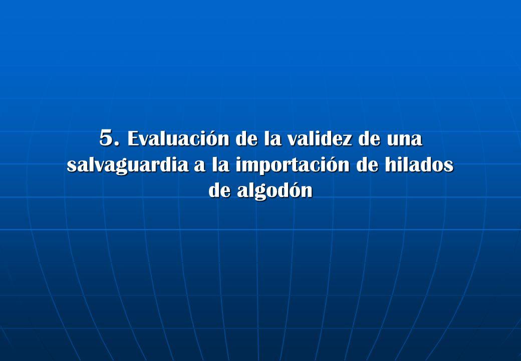 5. Evaluación de la validez de una salvaguardia a la importación de hilados de algodón