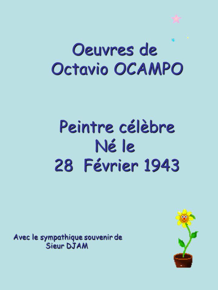Oeuvres de Octavio OCAMPO Peintre célèbre Né le 28 Février 1943