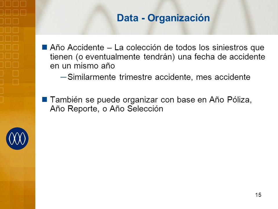 Data - Organización Año Accidente – La colección de todos los siniestros que tienen (o eventualmente tendrán) una fecha de accidente en un mismo año.