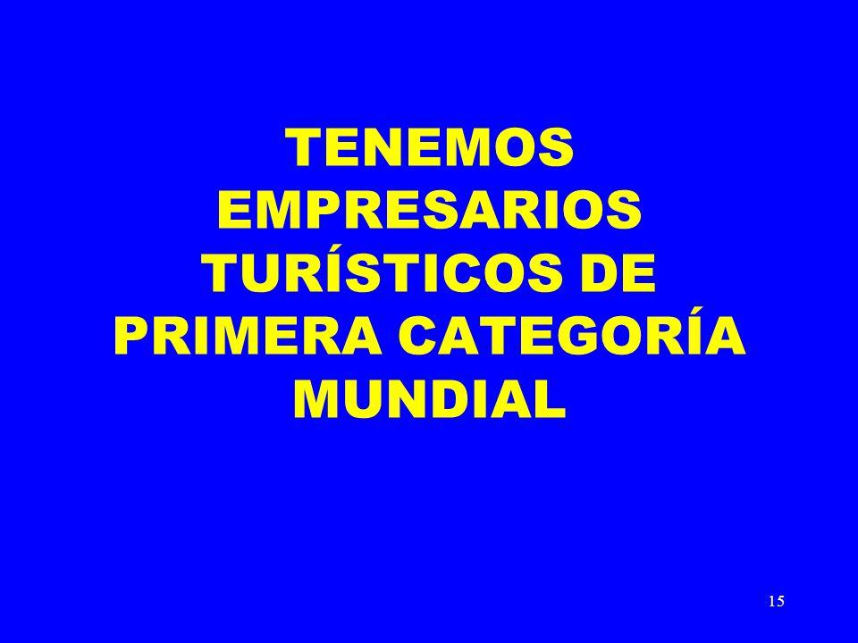 TENEMOS EMPRESARIOS TURÍSTICOS DE PRIMERA CATEGORÍA MUNDIAL