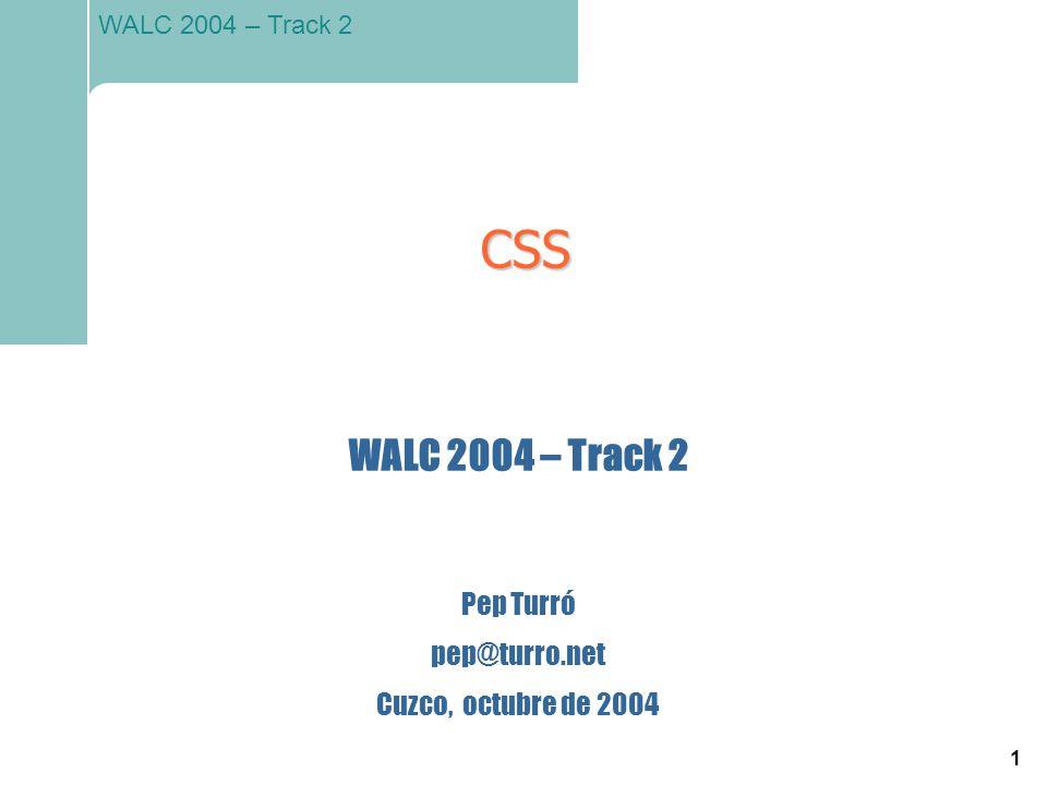CSS WALC 2004 – Track 2 Pep Turró pep@turro.net Cuzco, octubre de 2004
