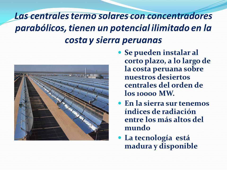 Las centrales termo solares con concentradores parabólicos, tienen un potencial ilimitado en la costa y sierra peruanas