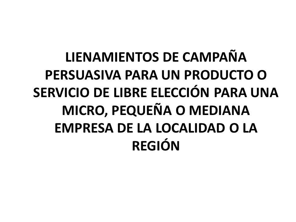 LIENAMIENTOS DE Campaña persuasiva para un producto o servicio de libre elección para una micro, pequeña o mediana empresa de la localidad o la región