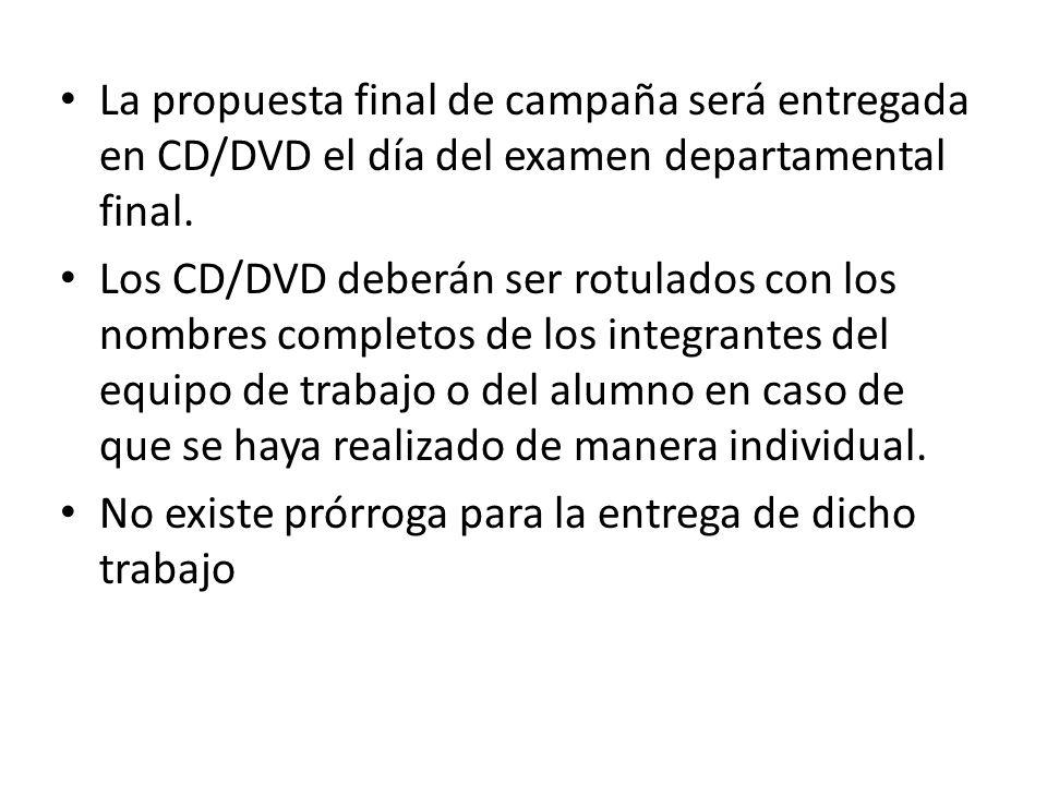 La propuesta final de campaña será entregada en CD/DVD el día del examen departamental final.