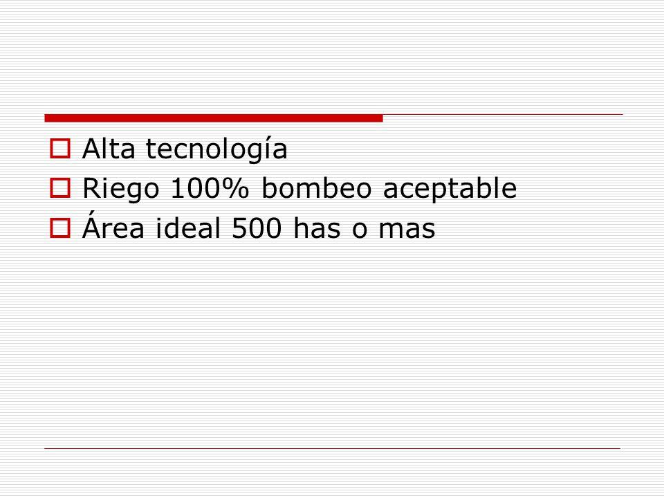 Alta tecnología Riego 100% bombeo aceptable Área ideal 500 has o mas