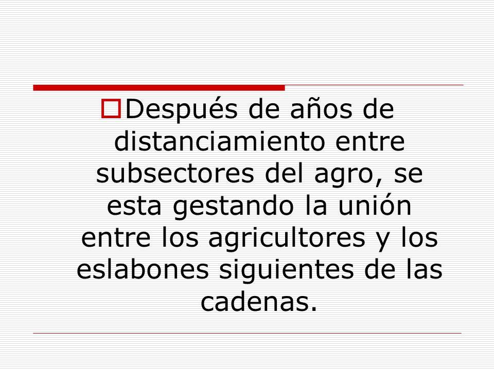 Después de años de distanciamiento entre subsectores del agro, se esta gestando la unión entre los agricultores y los eslabones siguientes de las cadenas.