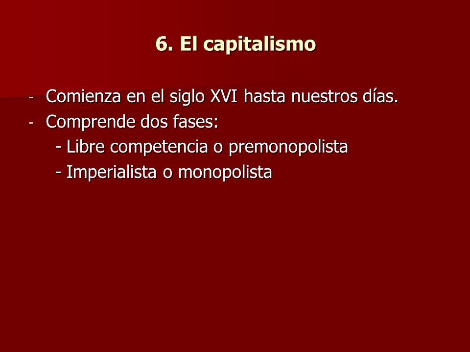 6. El capitalismo Comienza en el siglo XVI hasta nuestros días.