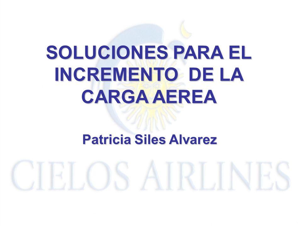 SOLUCIONES PARA EL INCREMENTO DE LA CARGA AEREA Patricia Siles Alvarez