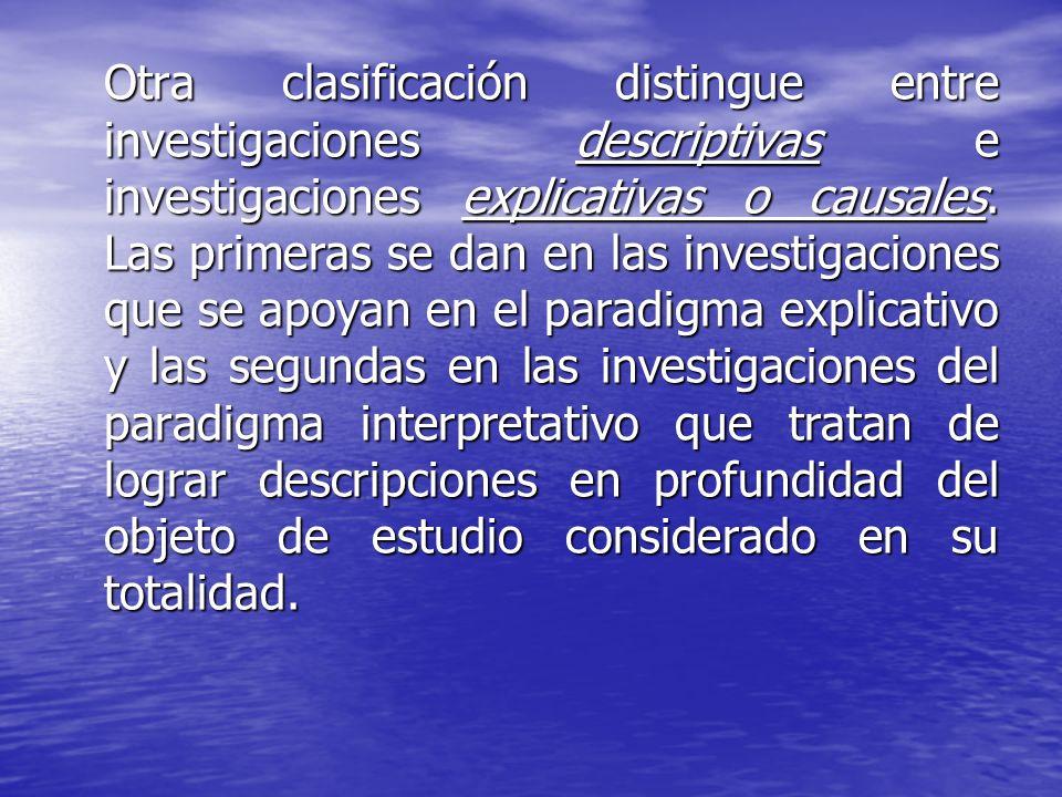 Otra clasificación distingue entre investigaciones descriptivas e investigaciones explicativas o causales.