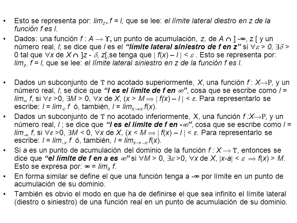 Esto se representa por: limz+ f = l, que se lee: el límite lateral diestro en z de la función f es l.