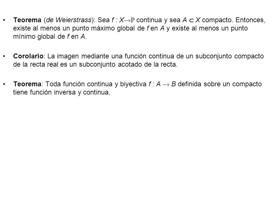 Teorema (de Weierstrass): Sea f : X continua y sea A  X compacto