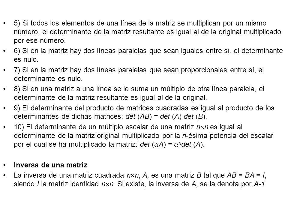 5) Si todos los elementos de una línea de la matriz se multiplican por un mismo número, el determinante de la matriz resultante es igual al de la original multiplicado por ese número.