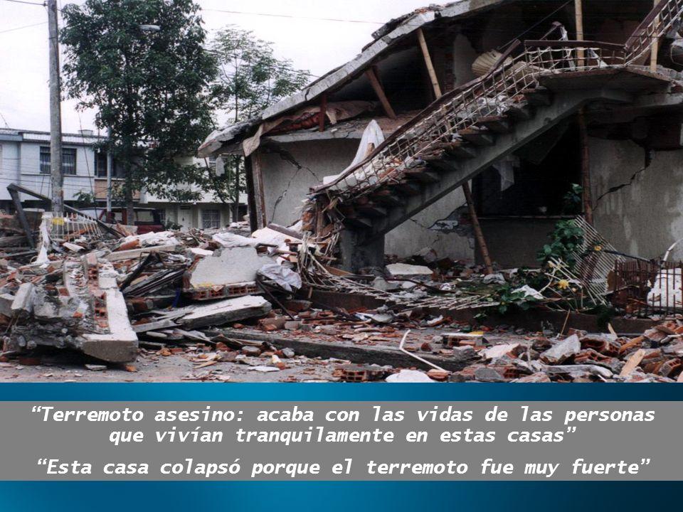 Esta casa colapsó porque el terremoto fue muy fuerte