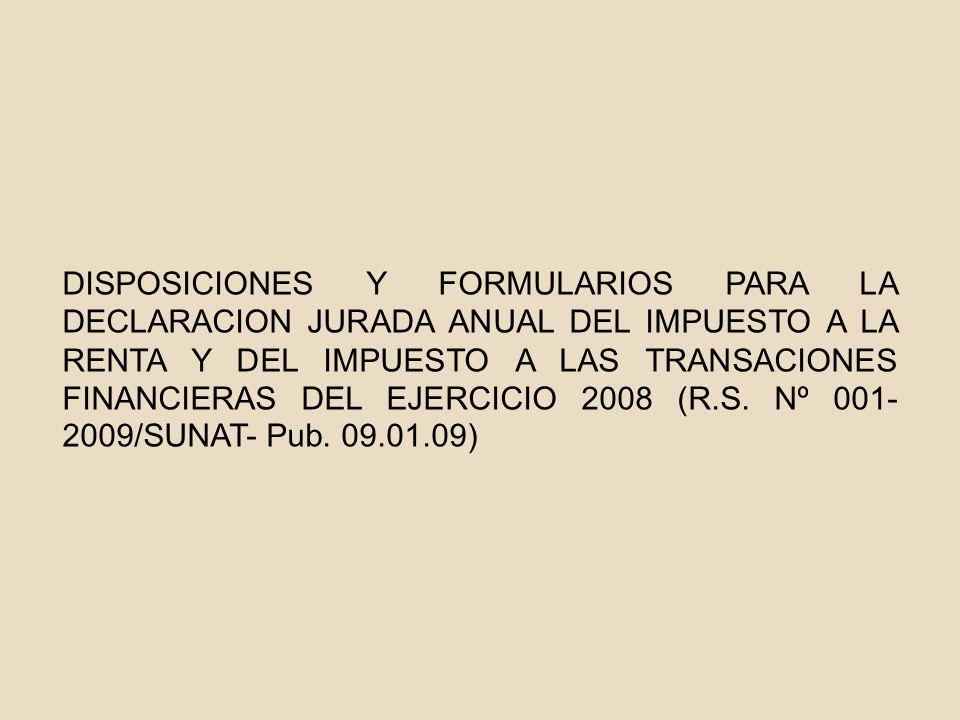 DISPOSICIONES Y FORMULARIOS PARA LA DECLARACION JURADA ANUAL DEL IMPUESTO A LA RENTA Y DEL IMPUESTO A LAS TRANSACIONES FINANCIERAS DEL EJERCICIO 2008 (R.S.