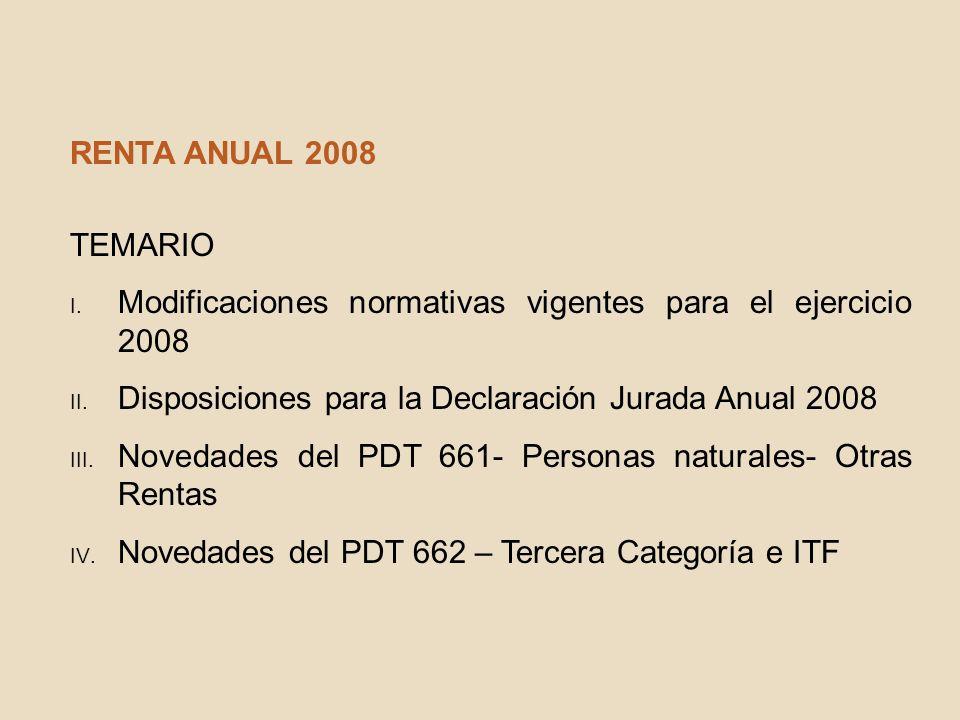 RENTA ANUAL 2008 TEMARIO. Modificaciones normativas vigentes para el ejercicio 2008. Disposiciones para la Declaración Jurada Anual 2008.